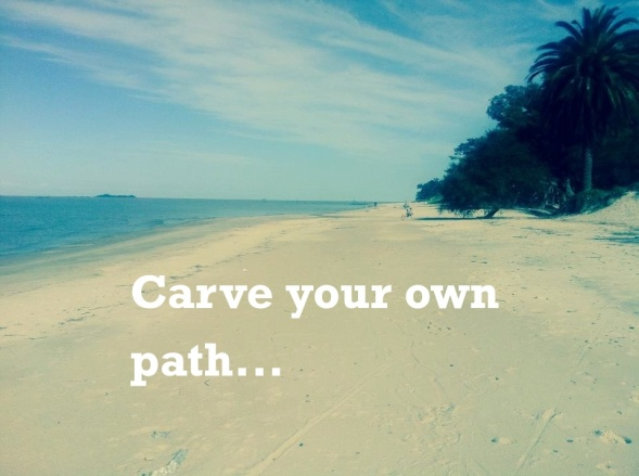 Carve your own path (1)